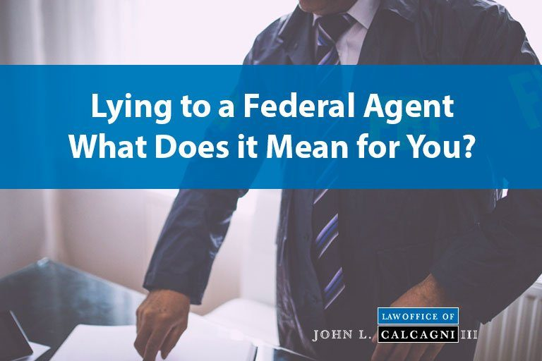 Lying to a Federal Agent: What Does it Mean for You?